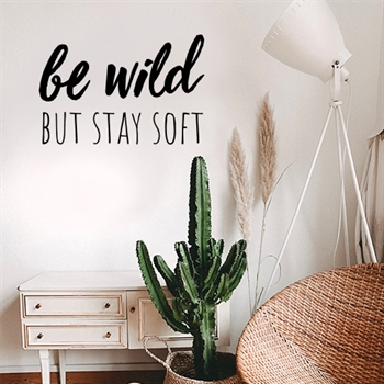 מדבקת קיר - Be wild but stay soft
